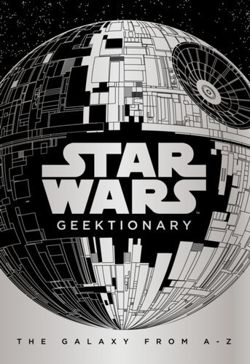Star Wars: Geektionary : The Galaxy From A To Z