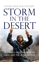 Storm in the Desert Britain's Intervention in Libya and the Arab Spring