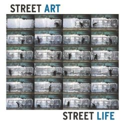 Street Art, Street Life: From 1950s to Now