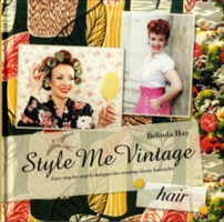 Style Me Vintage: Hair Easy Step-by-Step Techniques for Creating Classic Hairstyles