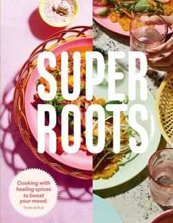 Super Roots : Cooking with Healing Spices to Boost Your Mood