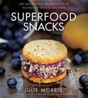 Superfood Snacks 100 Delicious, Energizing & Nutrient-Dense Recipes