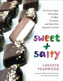 Sweet + Salty The Art of Vegan Chocolates, Truffles, Caramels, and More from Lagusta's Luscious