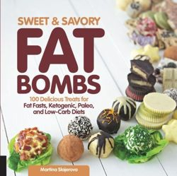 Sweet and Savory Fat Bombs 100 Delicious Treats for Fat Fasts, Ketogenic, Paleo, and Low-Carb Diets