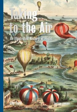 Taking to the Air An Illustrated History of Flight