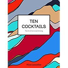 Ten Cocktails: The Art of Convivial Drinking