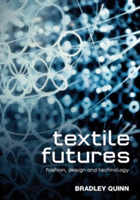 Textile Futures Fashion, Design and Technology