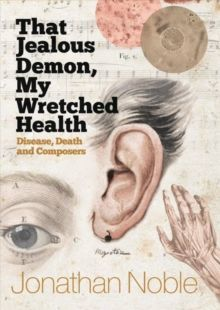 That Jealous Demon, My Wretched Health - Disease, Death and Composers