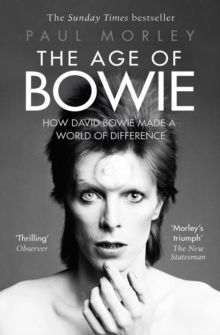 The Age of Bowie How David Bowie Made a World of Difference