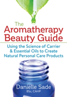 The Aromatherapy Beauty Guide Using the Science of Carrier & Essential Oils to Create Natural Personal Care Products