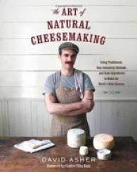 The Art of Natural Cheesemaking: Using Traditional Methods and Natural Ingredients to Make the World's Best Cheeses