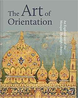 The Art of Orientation : An Exploration of the Mosque Through Objects