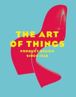 The Art of Things : Product Design Since 1945