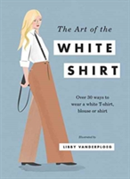 The Art of the White Shirt Over 30 Ways to Wear a White T-Shirt, Blouse or Shirt