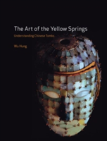 The Art of the Yellow Springs Understanding Chinese Tombs
