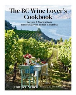 The BC Wine Lover's Cookbook : Recipes & Stories from Wineries Across British Columbia