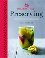 The Bay Tree Book of Preserving: Over 100 recipes for jams, chutneys andrelishes, pickles, sauces and cordials, and cured meats and fish
