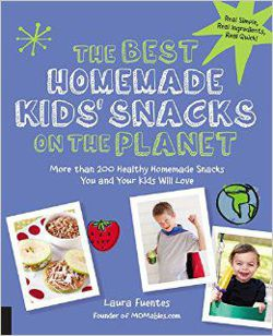The Best Homemade Kids' Snacks on the Planet More than 200 Healthy Homemade Snacks You and Your Kids Will Love