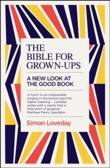 The Bible for Grown-Ups : A New Look at the Good Book by Simon Loveday