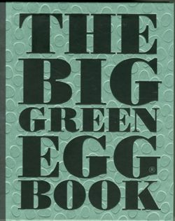 The Big Green Egg Book Cooking on the Big Green Egg
