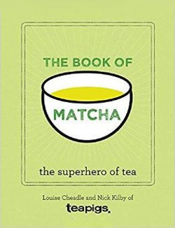 The Book of Matcha: A Superhero Tea - What It Is, How to Drink It, Recipes and Lots More