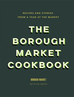 The Borough Market Cookbook Recipes and stories from a year at the market