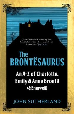 The Brontesaurus : An A-Z of Charlotte, Emily and Anne Bronte (and Branwell)