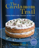 The Cardamom Trail Chetna Bakes with Flavours of the East