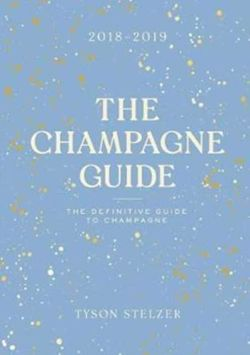The Champagne Guide 2018-2019 : The Definitive Guide to Champagne