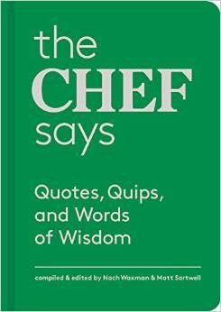 The Chef Says: Quotes, Quips and Words of Wisdom