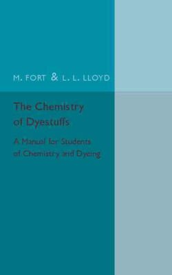 The Chemistry of Dyestuffs A Manual for Students of Chemistry and Dyeing