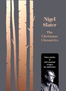 The Christmas Chronicles Notes, Stories & 100 Essential Recipes for Midwinter