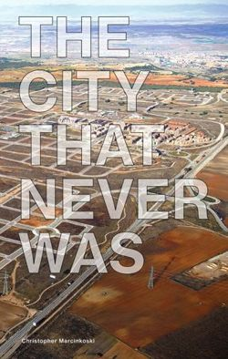 The City That Never Was: Reconsidering the Speculative Nature of Contemporary Urbanization