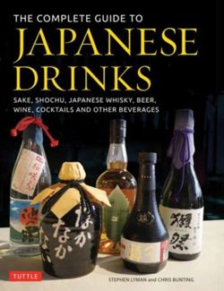 The Complete Guide to Japanese Drinks : Sake, Shochu, Japanese Whisky, Beer, Wine, Cocktails and Other Beverages