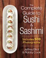 The Complete Guide to Sushi and Sashimi Includes 500 Photographs