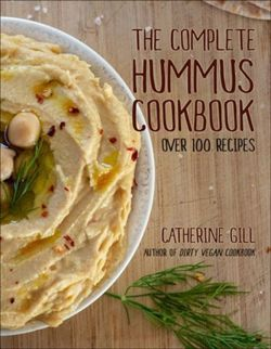 The Complete Hummus Cookbook : Over 100 Recipes
