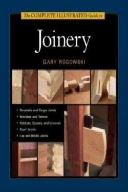 The Complete Illustrated Guide to Joinery (Complete Illustrated Guides)