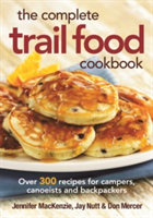 The Complete Trail Food Cookbook Over 300 Recipes for Campers, Canoeists and Backpackers