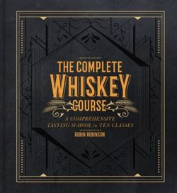The Complete Whiskey Course : A Comprehensive Tasting School in Ten Classes