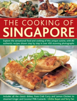 The Cooking of Singapore Explore the Sensational Food and Cooking of This Unique Cuisine, with 80 Authentic Recipes Shown Step by Step in Over 450 Stunning Photographs