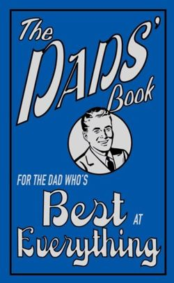 The Dads' Book : For the Dad Who's Best at Everything