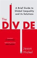 The Divide A Brief Guide to Global Inequality and its Solutions