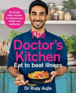 The Doctor's Kitchen - Eat to Beat Illness : A Simple Way to Cook and Live the Healthiest, Happiest Life