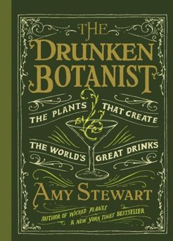 The Drunken Botanist - The Plants That Create The World's Great Drinks