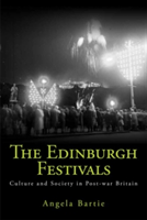 The Edinburgh Festivals Culture and Society in Post-war Britain