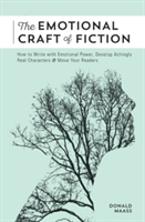 The Emotional Craft of Fiction How to Write the Story Beneath the Surface