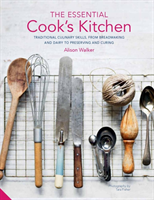 The Essential Cook's Kitchen Traditional culinary skills, from breadmaking and dairy to preserving and curing