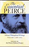 The Essential Peirce, Volume 2 Selected Philosophical Writings (1893-1913)