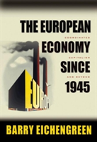 The European Economy since 1945 Coordinated Capitalism and Beyond
