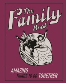The Family Book : Amazing Things to Do Together